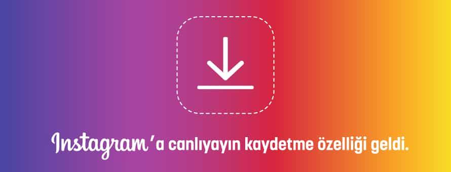 Instagram'a Canlı Yayın Kaydetme Özelliği Geldi!