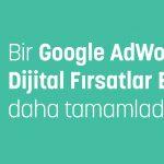 """Bir """"Google AdWords Dijital Fırsatlar"""" Etkinliğini Daha Tamamladık"""