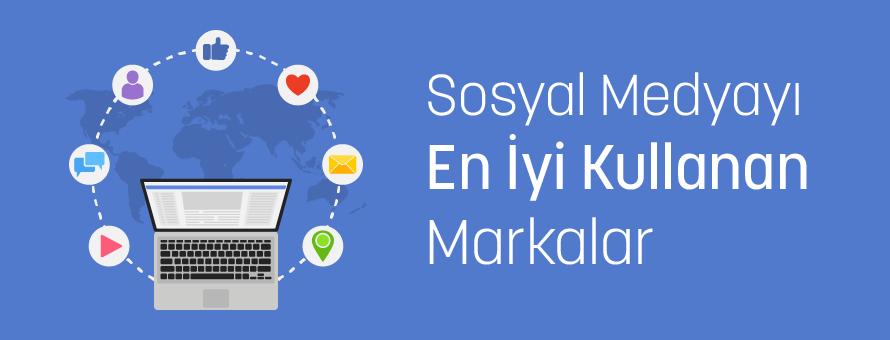Sosyal Medyayı En İyi Kullanan Markalar