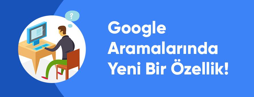 Google Aramalarında Yeni Bir Özellik!
