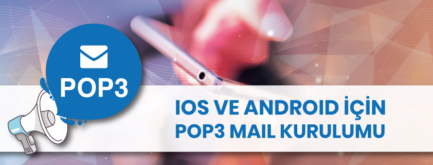 iOS ve Android İçin POP3 Mail Kurulumu