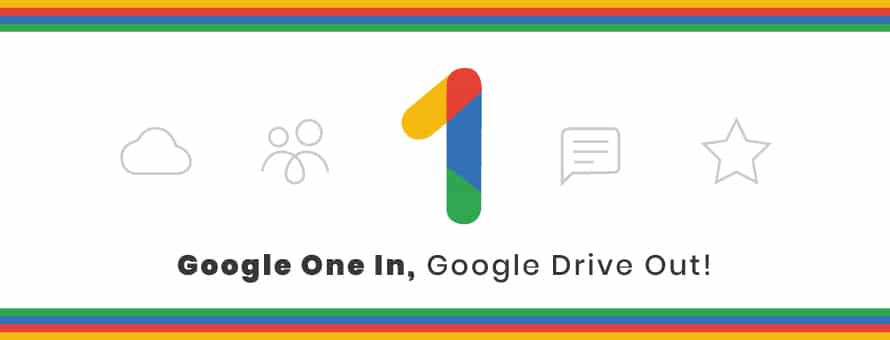 Google One In, Google Drive Out!