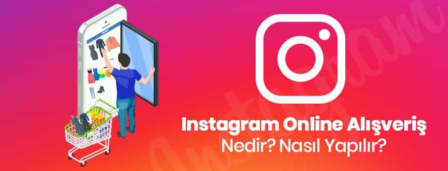 Instagram Online Alışveriş Nedir?