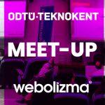 ODTÜ TEKNOKENT – Webolizma İş Birliği ile Gerçekleştirdiğimiz Meet-Up