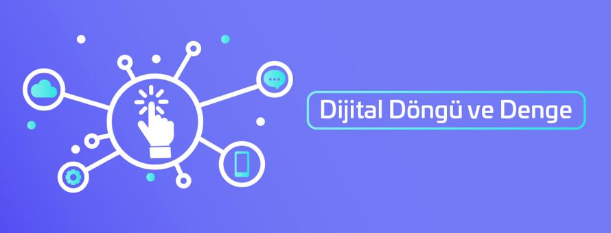 Dijital Döngü ve Denge