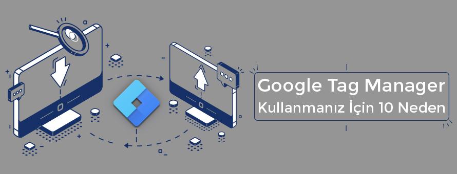 Google Tag Manager Kullanımı İçin 10 Neden