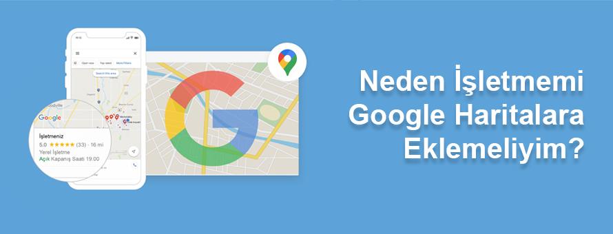 Neden işletmemi Google haritalara eklemeliyim