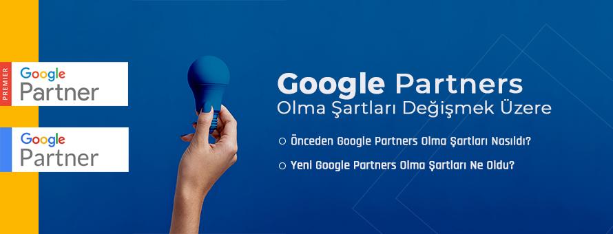 Yeni Google Partners Olma Şartları Ne Oldu?