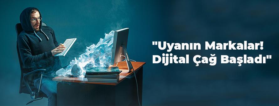 Uyanın Markalar! Dijital Çağ Başladı