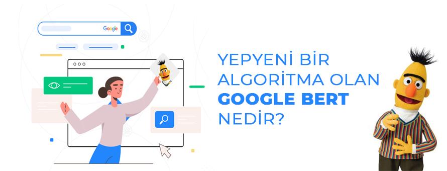 Yepyeni bir algoritma olan Google BERT nedir?