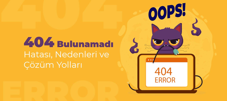 404 Bulunamadı Hatası, Nedenleri ve Çözüm Yolları