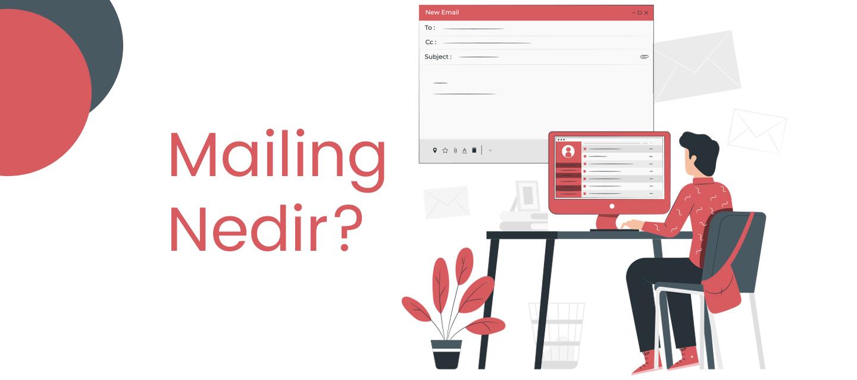 Mailing Nedir?
