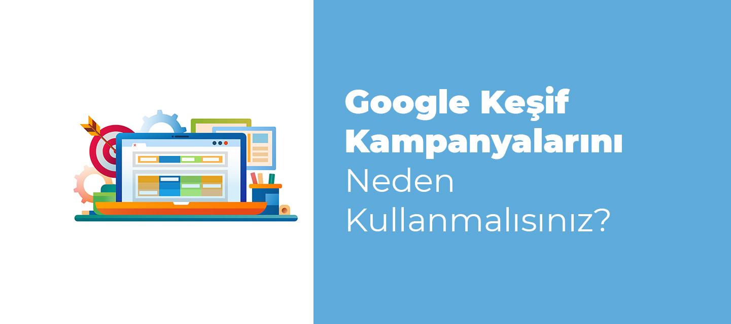 Google-Kesif-Kampanyalarini-Neden-Kullanmalisiniz