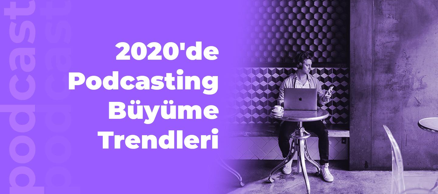 2020'de Podcasting Büyüme Trendleri