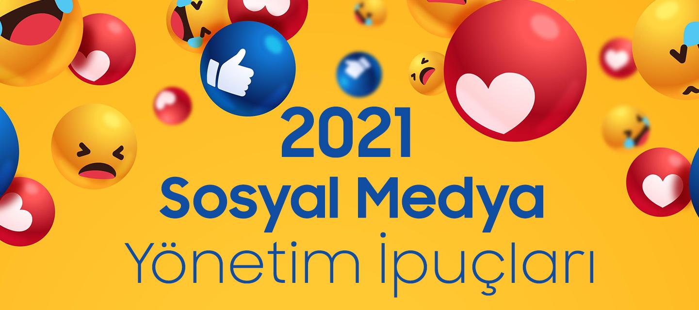 2021 İçin Sosyal Medya Yönetim İpuçları