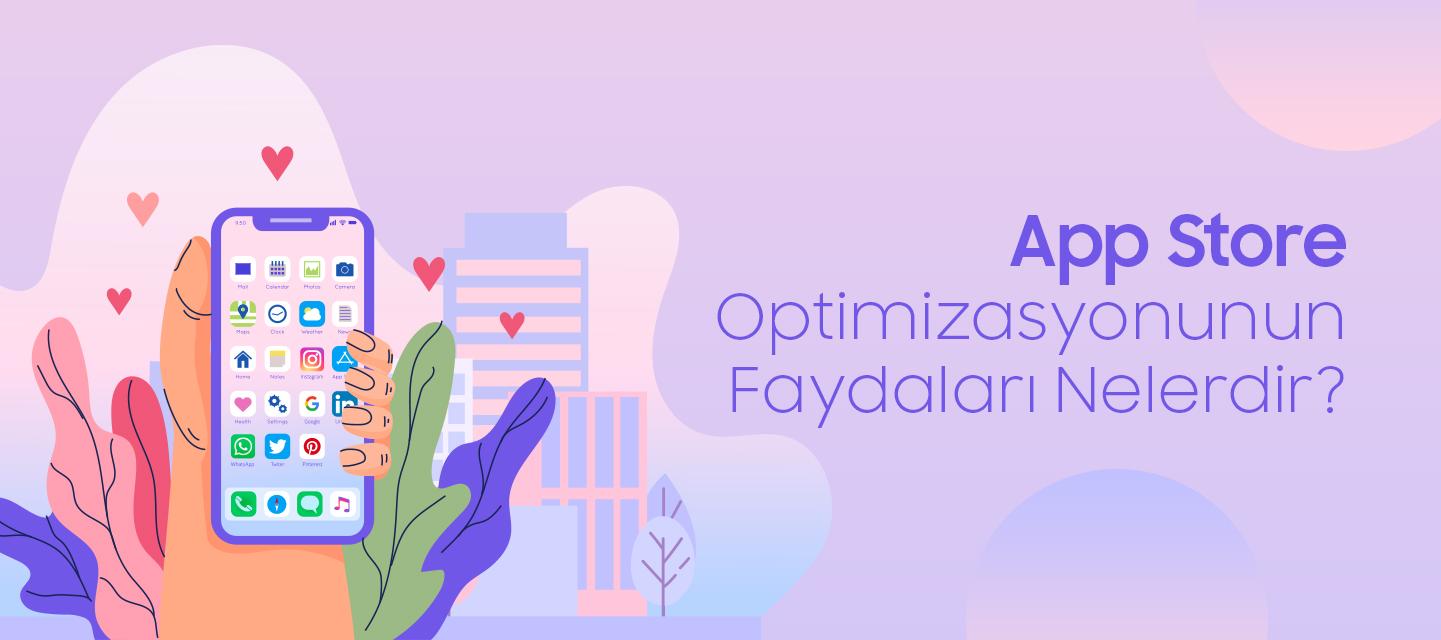 App Store Optimizasyonunun Faydaları Nelerdir?