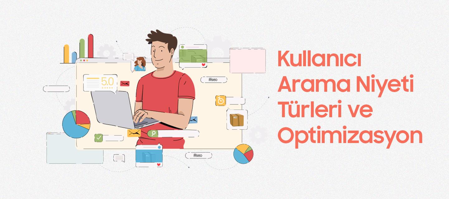 Kullanıcı Arama Niyeti Türleri ve Optimizasyon