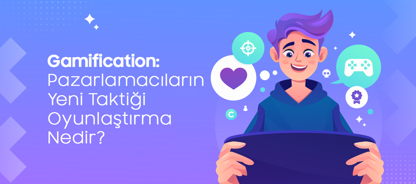 Gamification: Pazarlamacıların Yeni Taktiği Oyunlaştırma Nedir?