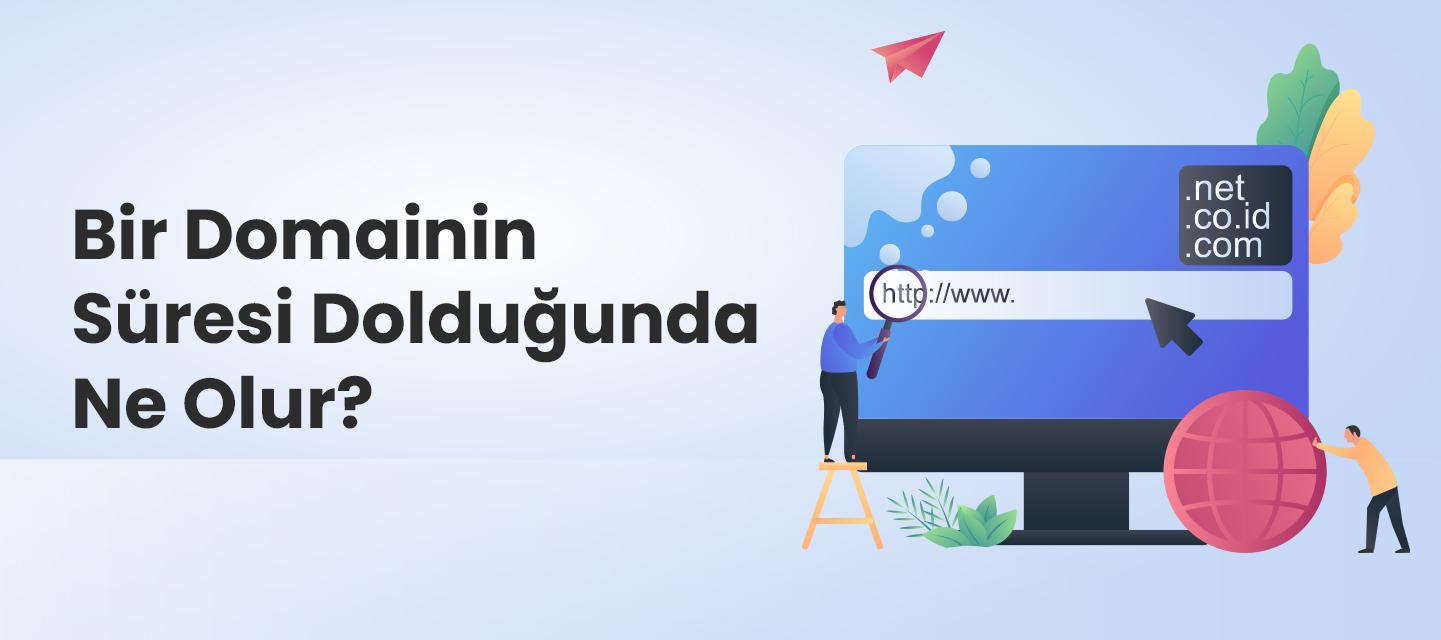 Bir Domainin Süresi Dolduğunda Ne Olur?