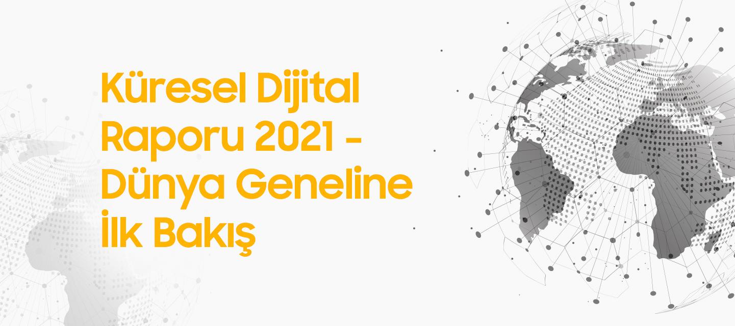 We Are Social 2021 Dijital Rapor – Dünya Geneli