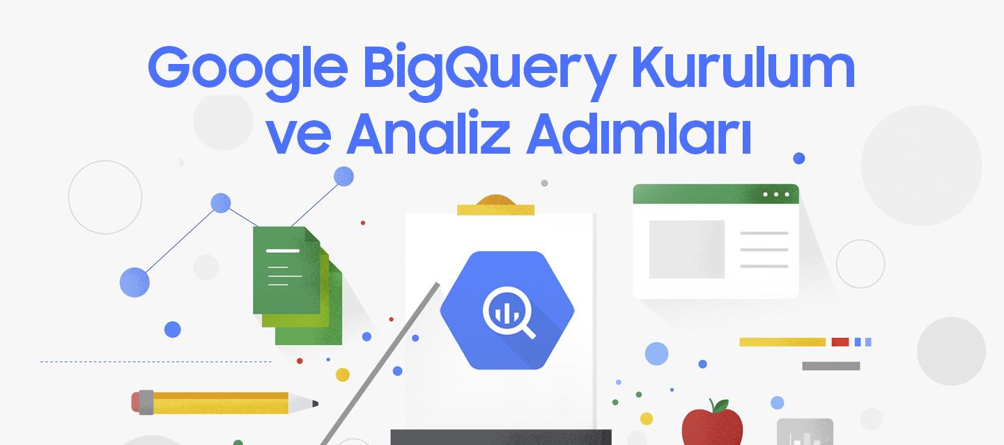 Google-BigQuery-Kurulum-ve-Analiz-Adimlari