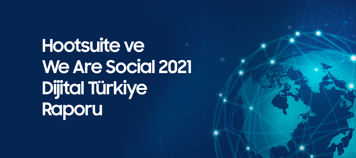 Hootsuite-ve-We-Are-Social-2021-Dijital-Turkiye-Raporu
