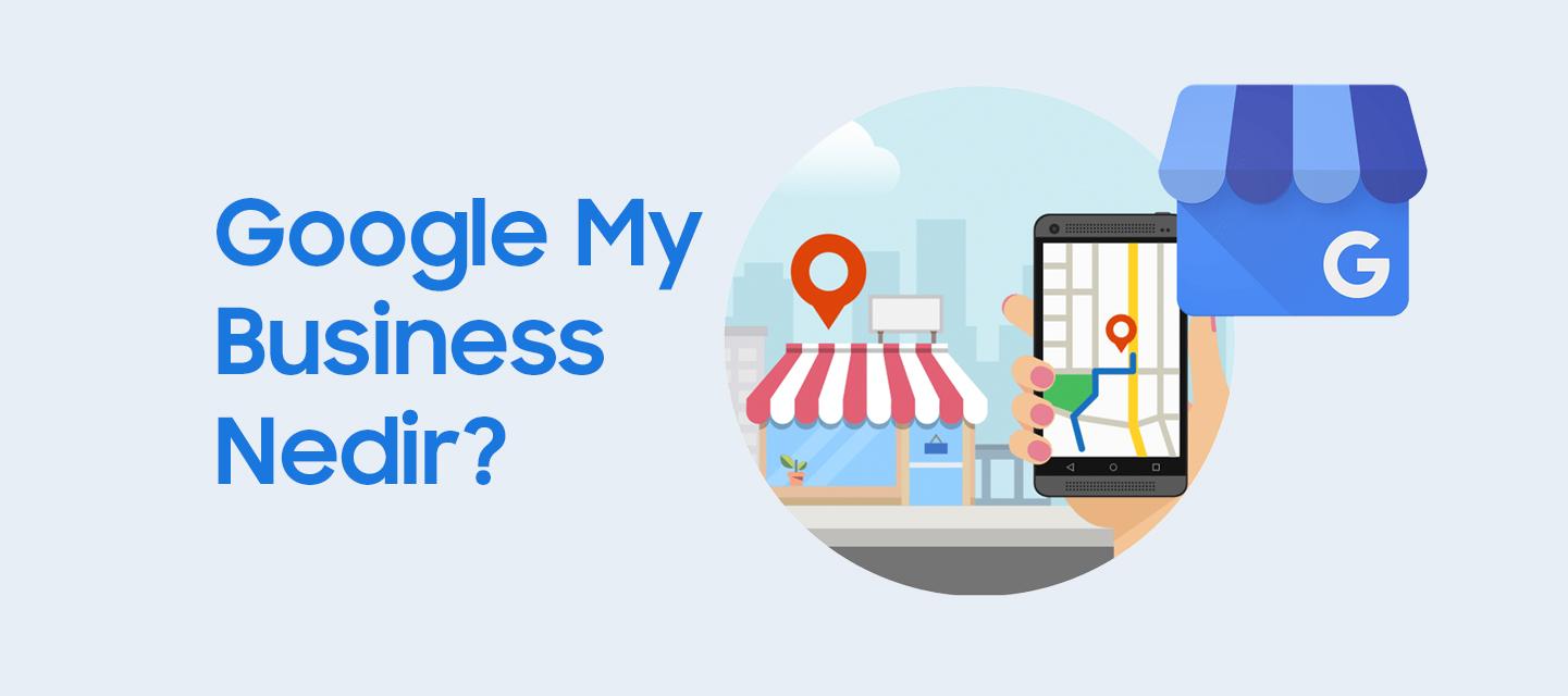 Google My Business Nedir? Benim İşletmem