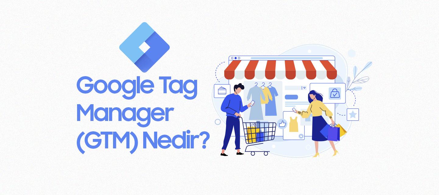 Google-Tag-Manager-(GTM)-Nedir