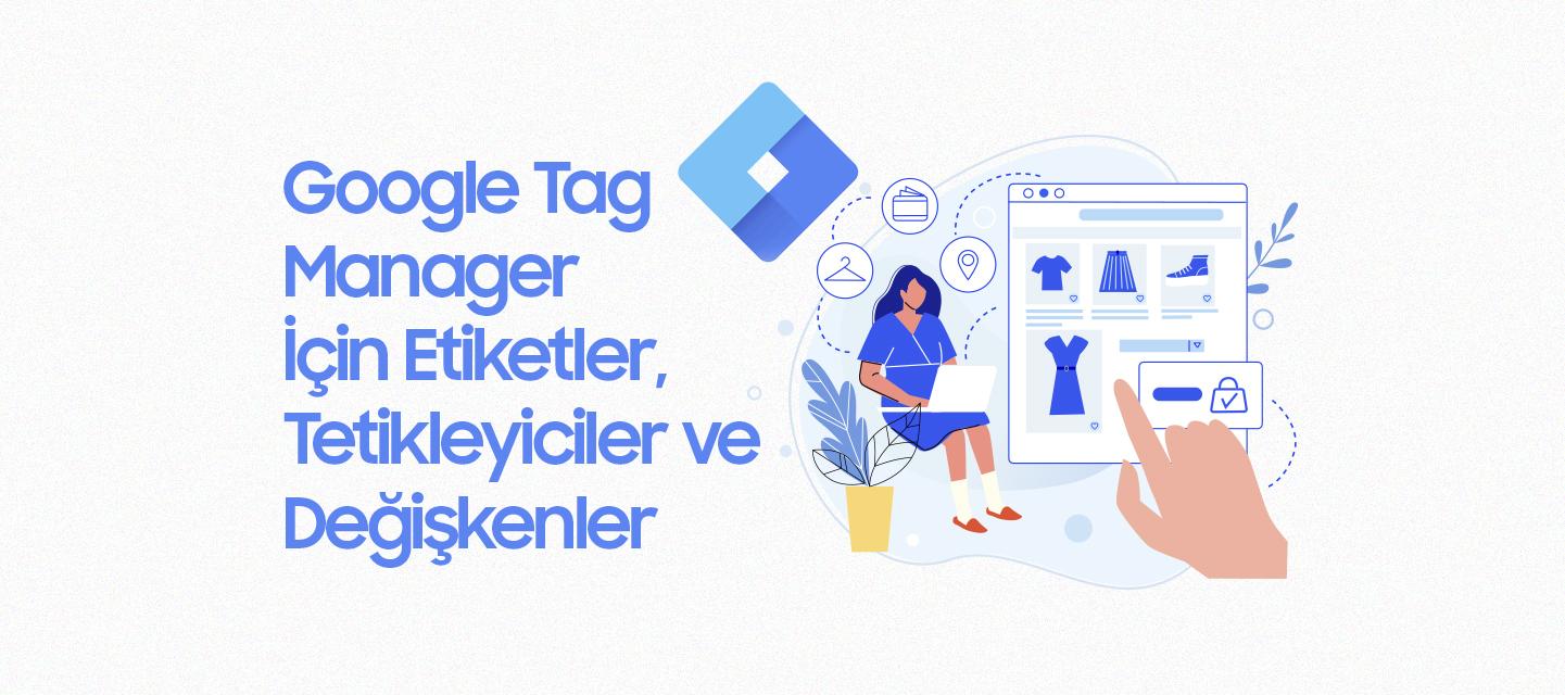 Google-Tag-Manager-Icin-Etiketler,-Tetikleyiciler-ve-Degiskenler