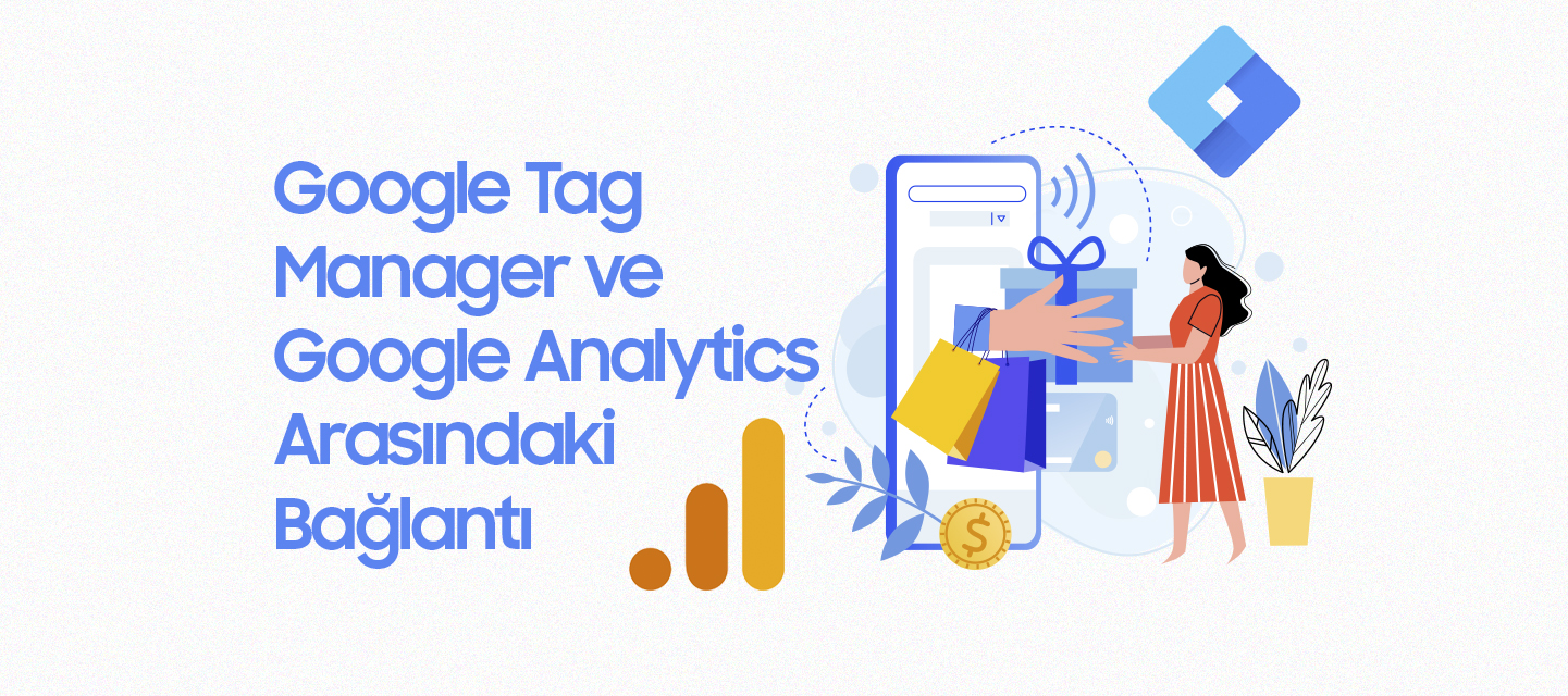 Google-Tag-Manager-ve-Google-Analytics-Arasindaki-Baglanti