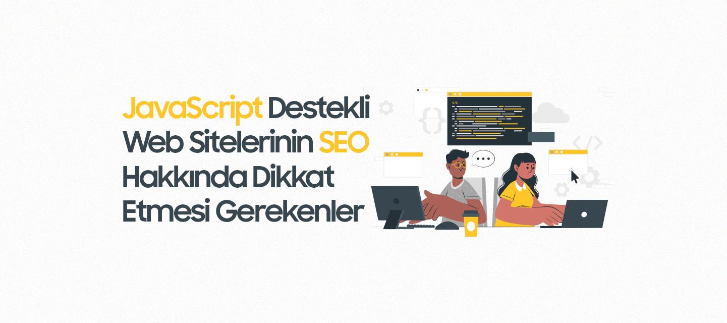 JavaScript-Destekli-Web-Sitelerinin-SEO-Hakkinda-Dikkat-Etmesi-Gerekenler