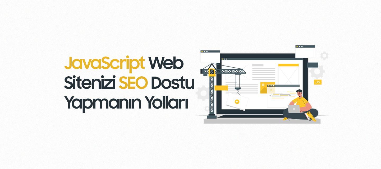 JavaScript Web Sitenizi SEO Dostu Yapmanın Yolları